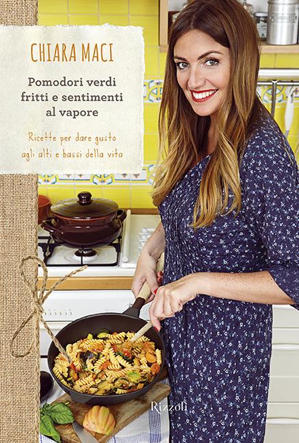 Chiara Maci | Pomodori verdi fritti e sentimenti al vapore